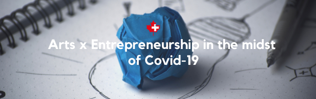 Arts x Entrepreneurship in the midst of Covid-19